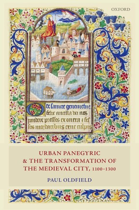 Urban Panegyric and the Transformation of the Medieval City, 1100-1300