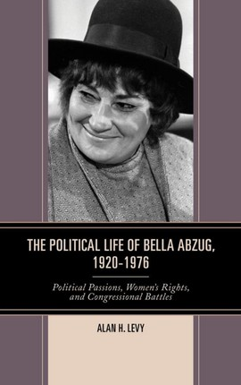 The Political Life of Bella Abzug, 1920-1976