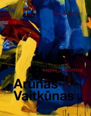 Arūnas Vaitkūnas. Tapyba / Painting