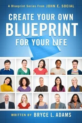 Create Your Own Blueprint for Your Life