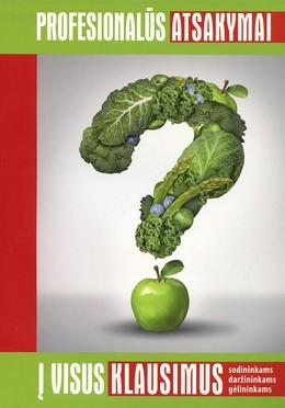 Profesionalūs atsakymai į visus klausimus: sodininkams, daržininkams, gėlininkams