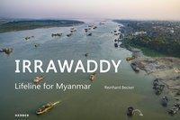 Reinhard Becker. Irrawaddy. Lifeline For Myanmar