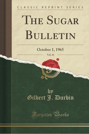 The Sugar Bulletin, Vol. 44: October 1, 1965 (Classic Reprint)