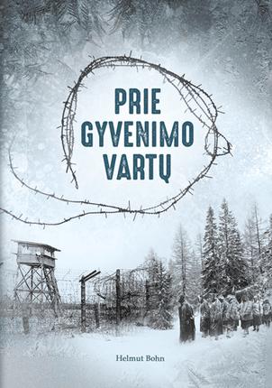 PRIE GYVENIMO VARTŲ: Trečiojo reicho kario pasakojimas apie sovietų lageriuose praleistus metus