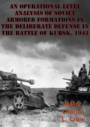 Operational Level Analysis Of Soviet Armored Formations In The Deliberate Defense In The Battle Of Kursk, 1943