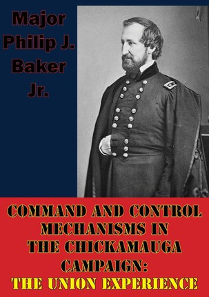 Command And Control Mechanisms In The Chickamauga Campaign: The Union Experience