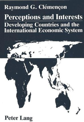 Perceptions and Interests: Developing Countries and the International Economic System: A Comparative Analysis of Statements Given to the Plenary Meeti
