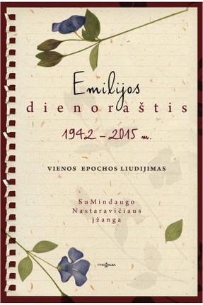 Emilijos dienoraštis: 1942–2015 m. Vienos epochos liudijimas