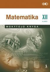 Matematika. Bendrasis kursas. XII klasės mokytojo knyga