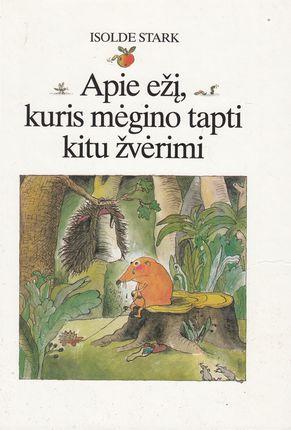 Apie ežį, kuris mėgino tapti kitu žvėrimi