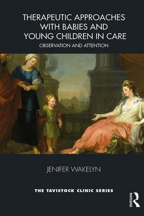 Therapeutic Approaches with Babies and Young Children in Care
