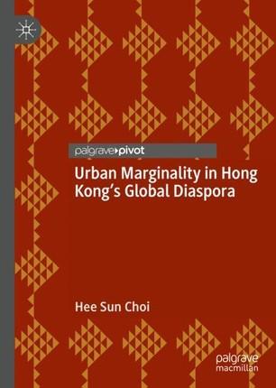 Urban Marginality in Hong Kong's Global Diaspora