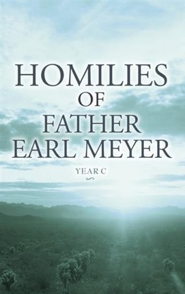 Homilies of Father Earl Meyer: Year C