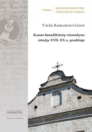 Kauno benediktinių vienuolyno tyrimai. I tomas