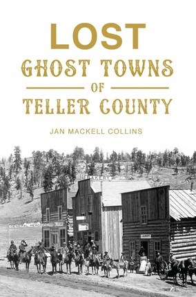 Lost Ghost Towns of Teller County