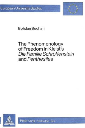 "The Phenomenology of Freedom in Kleist's ""Die Familie Schroffenstein and ""Penthesilea"