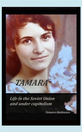 Tamara Life in the Soviet Union and Under Capitalism