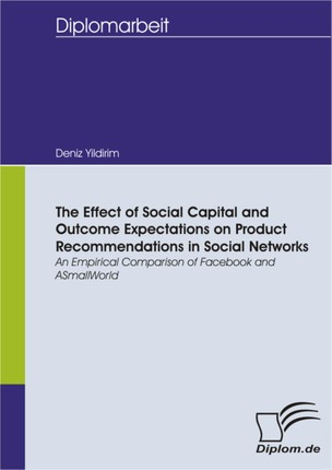 The Effect of Social Capital and Outcome Expectations on Product Recommendations in Social Networks: An Empirical Comparison of Facebook and ASmallWorld