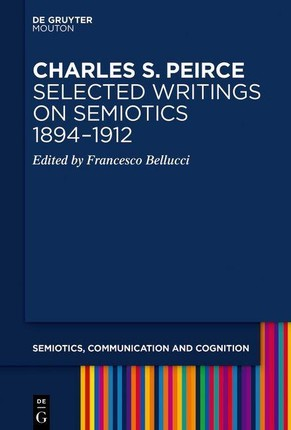 Charles S. Peirce. Selected Writings on Semiotics, 1894-1912