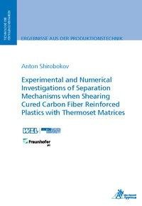 Experimental and Numerical Investigations of Separation Mechanisms when Shearing Cured Carbon Fiber Reinforced Plastics with Thermoset Matrices