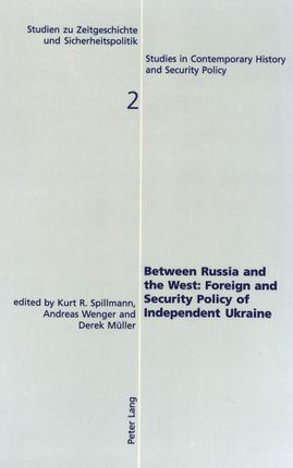 Between Russia and the West:. Foreign and Security Policy of Independent Ukraine