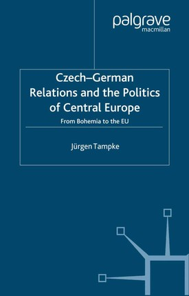 Czech-German Relations and the Politics of Central Europe
