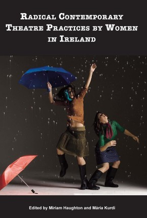 Radical Contemporary Theatre Practices By Women In Ireland