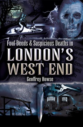 Foul Deeds & Suspicious Deaths in London's West End