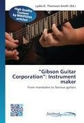 """Gibson Guitar Corporation"": Instrument maker"