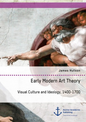 Early Modern Art Theory. Visual Culture and Ideology, 1400-1700