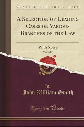 A Selection of Leading Cases on Various Branches of the Law, Vol. 3 of 3