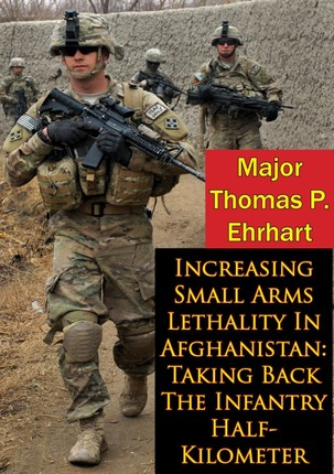 Increasing Small Arms Lethality In Afghanistan: Taking Back The Infantry Half-Kilometer