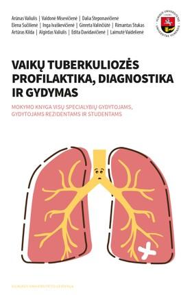 Vaikų tuberkuliozės profilaktika, diagnostika ir gydymas: mokymo knyga studentams ir gydytojams rezidentams