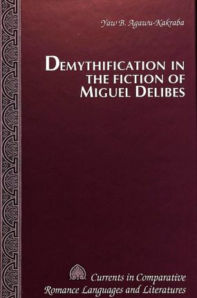 Demythification in the Fiction of Miguel Delibes