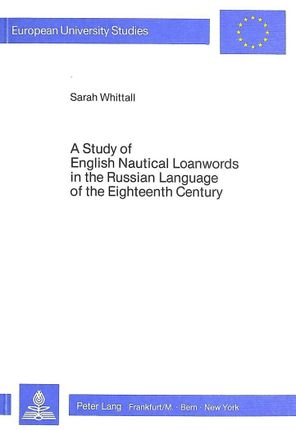 A Study of English Nautical Loanwords in the Russian Language of the Eighteenth Century