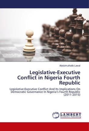Legislative-Executive Conflict in Nigeria Fourth Republic