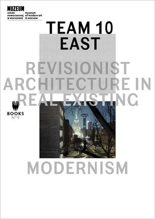 Team 10 East - Revisionist Architecture in Real Existing Modernism