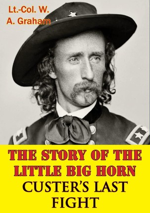 Story Of The Little Big Horn - Custer's Last Fight