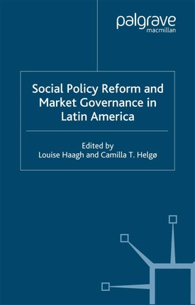 Social Policy Reform and Market Governance in Latin America
