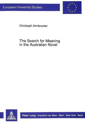 The Search for Meaning in the Australian Novel