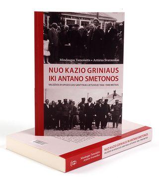 Nuo Kazio Griniaus iki Antano Smetonos: valdžios ir opozicijos santykiai Lietuvoje 1926-1940 m.