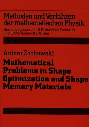 Mathematical Problems in Shape Optimization and Shape Memory Materials