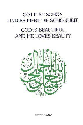 Gott ist schön und Er liebt die Schönheit. God is beautiful and He loves beauty