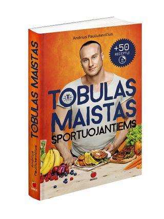 TOBULAS MAISTAS SPORTUOJANTIEMS: 80% Jūsų išvaizdos priklauso nuo to, ką valgote - bestselerio TOBULAS KŪNAS autorius Andrius Pauliukevičius atskleidžia mitybos paslaptis sportuojantiems + 50 greitai pagaminamų ir skanių receptų Jums!