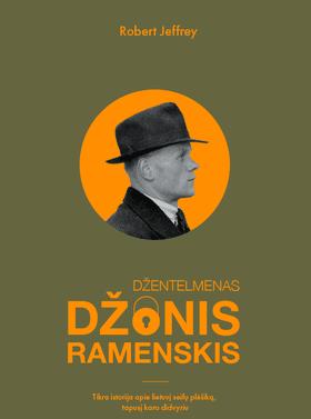 DŽENTELMENAS DŽONIS RAMENSKIS: veiksmo filmą pranokstantis pasakojimas, paremtas atsiminimais ir dokumentais, iliustruotas nuotraukomis