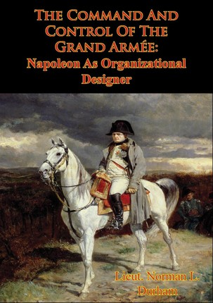 Command And Control Of The Grand Armee: Napoleon As Organizational Designer
