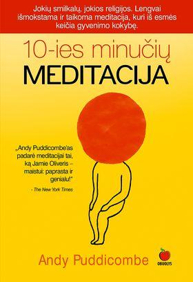 DEŠIMTIES MINUČIŲ MEDITACIJA: lengvai išmokstama ir taikoma 10-ies minučių meditacija, kuri iš esmės pakeis gyvenimo kokybę!