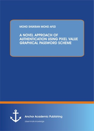 A NOVEL APPROACH OF AUTHENTICATION USING PIXEL VALUE GRAPHICAL PASSWORD SCHEME