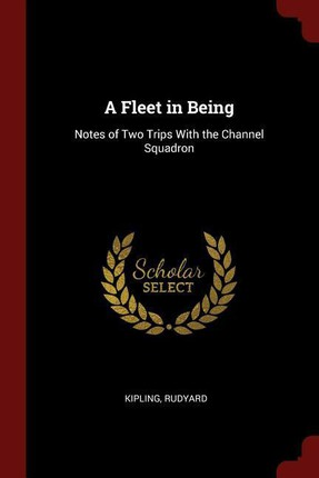 A Fleet in Being: Notes of Two Trips with the Channel Squadron