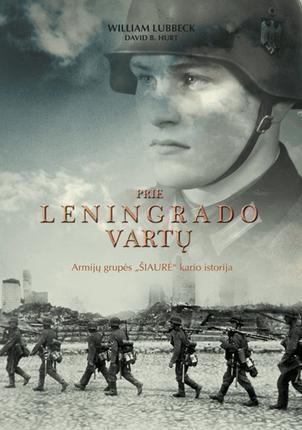 """PRIE LENINGRADO VARTŲ: armijų grupės """"Šiaurė"""" kario istorija"""